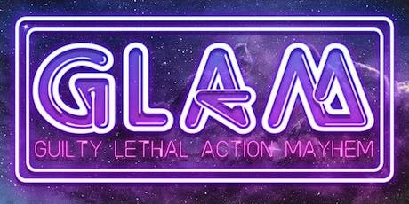 GLAM - Guilty Lethal Action Mayhem tickets