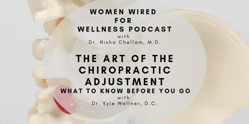 Women Wired for Wellness Podcast: The Art of the Chiropractic Adjustment- What To Know Before You Go