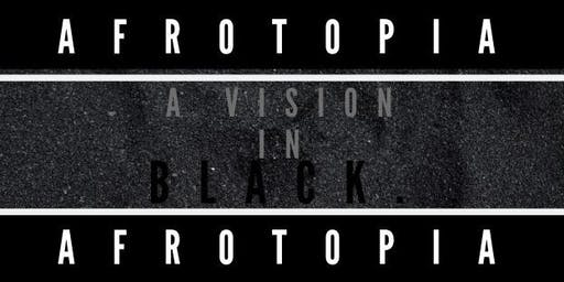 AFROTOPIA: A VISION IN BLACK.