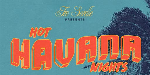 "Tre Sorelle Presents ""Hot Havana Nights"""