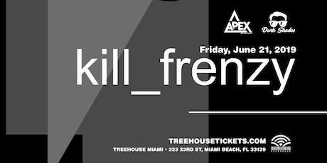 Kill Frenzy @ Treehouse Miami tickets