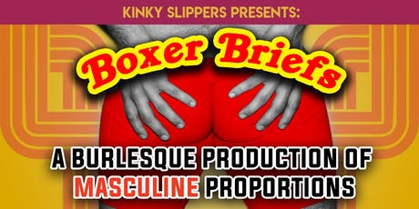 Boxer Briefs: A Burlesque Production of Masculine Proportions @ Empire Live Music & Events tickets