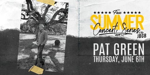 Pat Green live at JBGB June 6th