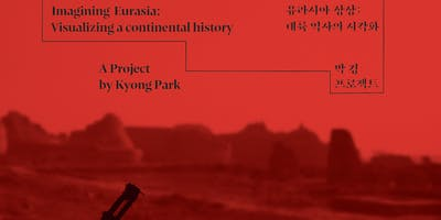 Book Launch: Imagining Eurasia: Visualizing a Continental History by Kyong Park