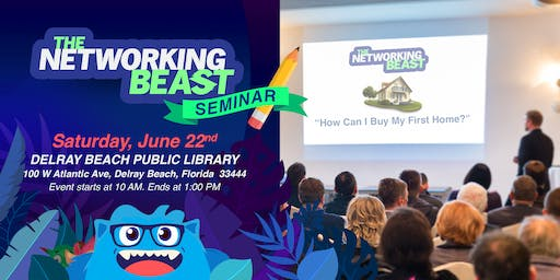 """The Networking Beast - Learn & Seminar With Us (Delray Beach Public Library) Delray Beach """"How Do I Buy A Home?"""""""