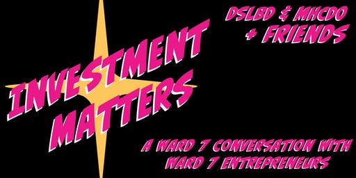 Investment Matters | A Ward 7 Small Business Speaker's Series