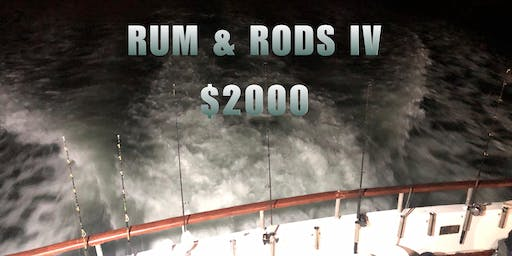 RUM & RODS IV FISHING COMPETITION $2000