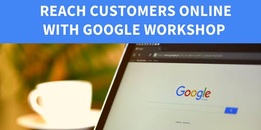 Reach Customers Online with Google Workshop