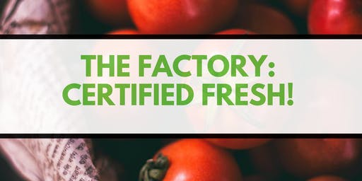 The Factory: Certified Fresh!