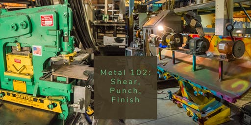Metal 102: Shear, Punch, Finish 7.27+8.3.19