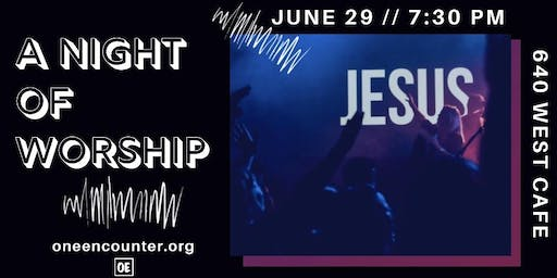 A Night of Worship at 640 West Cafe!
