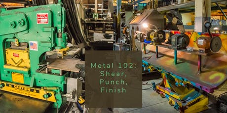 Metal 102: Shear, Punch, Finish 9.21+28.19 tickets
