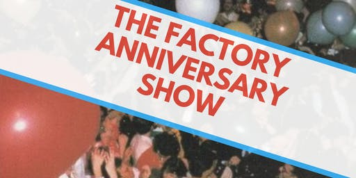 The Factory Anniversary Show