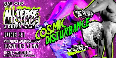 All Tease All Shade presents: Cosmic Disturbance tickets