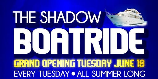 THE SHADOW BOATRIDE Tuesday JUNE 25