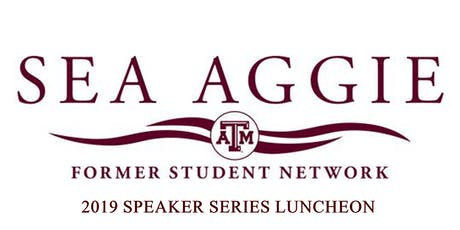 Sea Aggie Former Student Network 2019 Speaker Series Luncheon tickets
