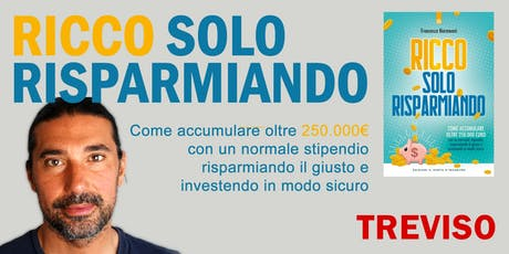 """Presentazione """"Ricco Solo Risparmiando"""" TREVISO biglietti"""
