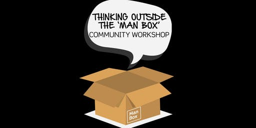 Thinking Outside the 'Man Box' Community Workshop