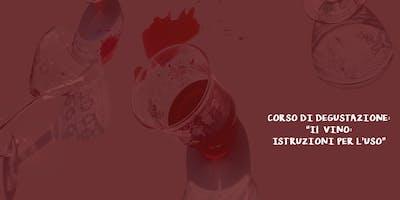 """Corso di Degustazioni dei Vini: """"Il Vino, istruzioni per l'uso"""""""