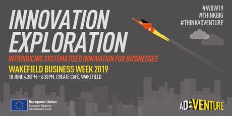Wakefield Business Week 2019 Innovation Exploration	 tickets