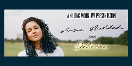 HoSB Sessions x Killing Moon Live Present | Eliza Shaddad + Delaire tickets