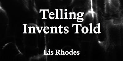 Lis Rhodes: Telling Invents Told