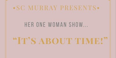 """SC Murray's ONE WOMAN SHOW """"It's About Time"""""""