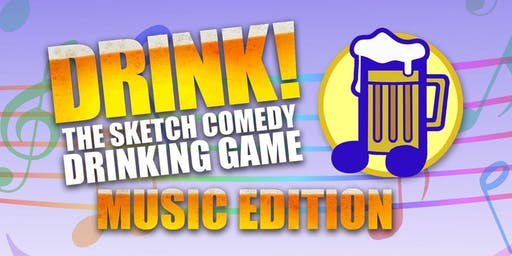 """Drink! The Sketch Comedy Drinking Game"": Music Edition"