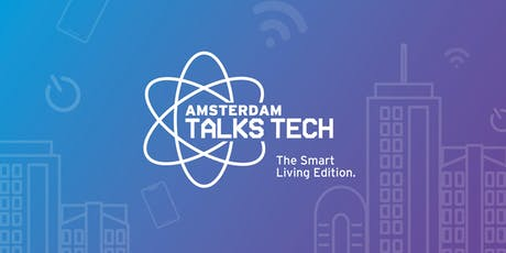 Amsterdam Talks Tech // The Smart Living Edition tickets