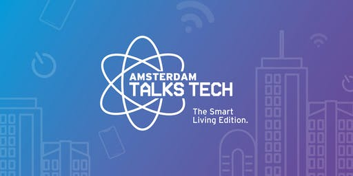 Amsterdam Talks Tech // The Smart Living Edition