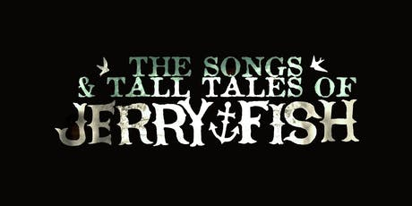 The Songs And Tall Tales of Jerry Fish tickets
