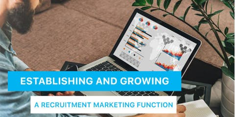 Establishing and growing a recruitment marketing function