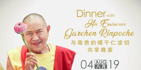 Dinner With His Eminence Garchen Rinpoche 2019 tickets
