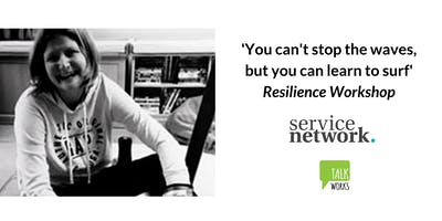 SERVICE NETWORK - 'You can't stop the waves, but you can learn to surf' Resilience Workshop