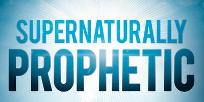 Supernaturally Prophetic Training - Gurnee, IL Revised/New Date: June 15th