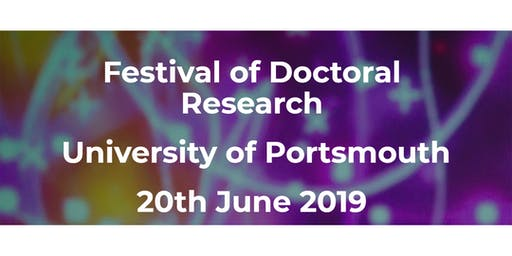 Festival of Doctoral Research, University of Portsmouth