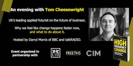 High Frequency Change: An evening with applied futurist Tom Cheesewright tickets