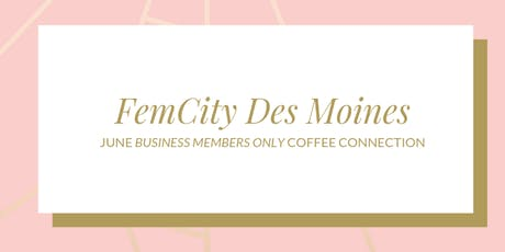 FemCity Des Moines Business Members Only June Coffee Connection tickets