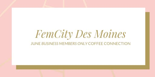 FemCity Des Moines Business Members Only June Coffee Connection