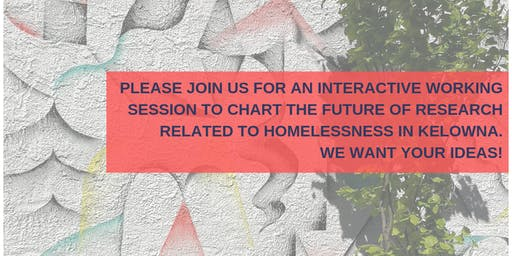 Kelowna Homelessness Research Collaborative: Community Workshop