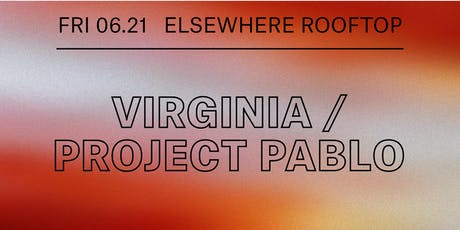 Virginia, Project Pablo @ Elsewhere (Rooftop) tickets