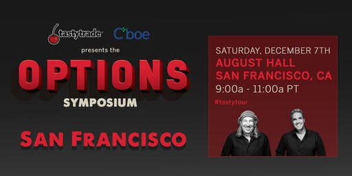 "New for 2019! tastytrade & the Cboe present ""Options Symposium"" San Fran"
