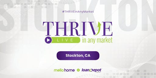 THRIVE In Any Market [Stockton, CA]: Presented by mellohome + loanDepot