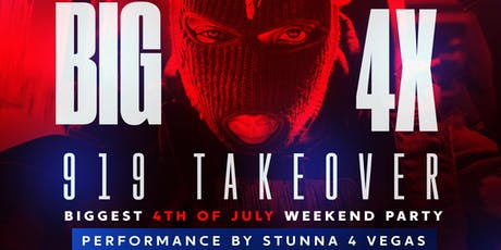 BIG 4X 919 TAKEOVER : BIGGEST 4TH OF JULY WEEKEND PARTY tickets