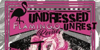 THE FLAMINGO REVUE presents UNDRESSED UNREST a burlesque coup d'etit