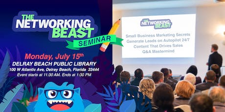 """The Networking Beast - Discover & Mastermind With Us (Delray Beach Public Library) Delray Beach """"Generate Leads Seminar"""" tickets"""