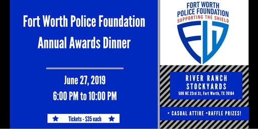 Fort Worth Police Foundation Annual Awards Dinner- June 27th, 2019 6pm-11pm