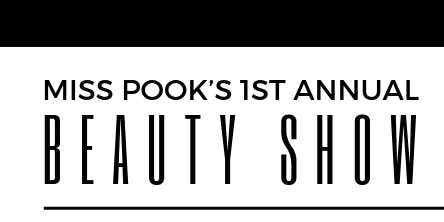 MISS POOK'S 1ST ANNUAL BEAUTY SHOW