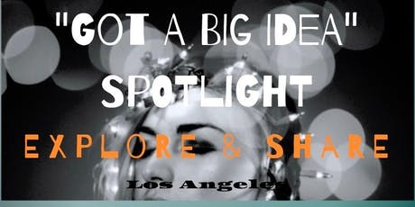 "GOT A ""BIG IDEA"" SPOTLIGHT   EXPLORE & SHARE: Los Angeles tickets"