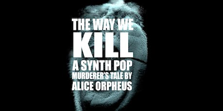THE WAY WE KILL by Alice Orpheus tickets
